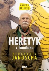 Heretyk z familoka. Biografia Janoscha - Angela Bajorek   mała okładka