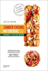 Zamień chemię na energię. Zdrowie i siła na wynos - Julita Bator | mała okładka