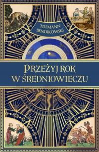 Przeżyj rok w średniowieczu  - Bendikowski  Tillmann | mała okładka