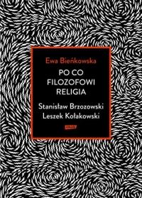 Po co filozofowi religia. Stanisław Brzozowski, Leszek Kołakowski - Ewa Bieńkowska | mała okładka