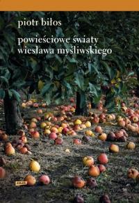 Powieściowe światy Wiesława Myśliwskiego - Piotr Biłos | mała okładka