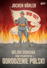 Wojna domowa. Nowe spojrzenie na odrodzenie Polski - Jochen Boehler  | mała okładka