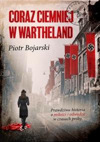Coraz ciemniej w Wartheland  - Bojarski Piotr | mała okładka