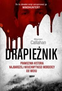 Drapieżnik. Prawdziwa historia najbardziej nieuchwytnego mordercy - Callahan Maureen | mała okładka