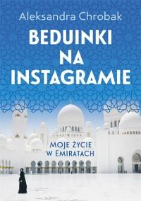 Beduinki na Instagramie. Moje życie w Emiratach - Aleksandra Chrobak | mała okładka