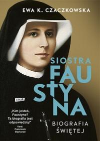 Siostra Faustyna. Biografia świętej  - Ewa K. Czaczkowska | mała okładka