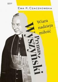 Prymas Wyszyński.  Wiara, nadzieja, miłość. -  Ewa K. | mała okładka