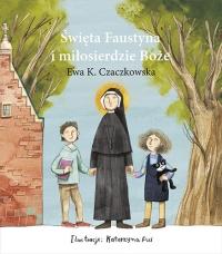 Święta Faustyna i miłosierdzie Boże - Ewa Czaczkowska | mała okładka