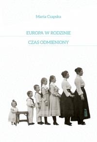 Europa w rodzinie. Czas odmieniony - Maria Czapska  | mała okładka