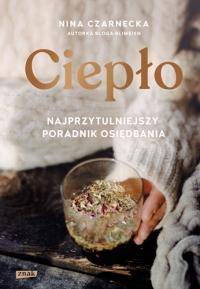 Ciepło. Najprzytulniejszy poradnik osiędbania  - Nina Czarnecka | mała okładka