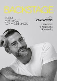 BACKSTAGE. Kulisy męskiego topmodelingu  - Kuszewska Magdalena, Czaykowski Piotr | mała okładka