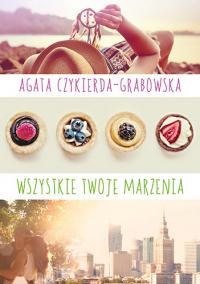 Wszystkie twoje marzenia - Agata Czykierda-Grabowska | mała okładka