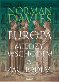 Europa - między Wschodem a Zachodem [wyd. 2019] - Norman Davies | mała okładka