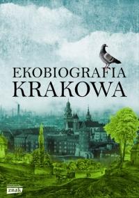 Ekobiografia Krakowa - Autor zbiorowy | mała okładka