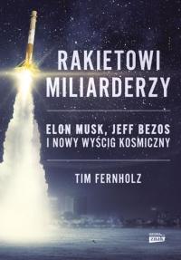 Rakietowi miliarderzy. Elon Musk, Jeff Bezos i nowy wyscig kosmiczny - Tim Fernholz | mała okładka