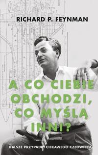 """""""A co ciebie obchodzi, co myślą inni?"""". Dalsze przypadki ciekawego człowieka [2019] - Richard P. Feynman   mała okładka"""