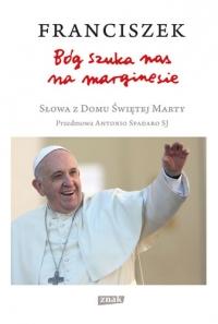 Bóg szuka nas na marginesie. Słowa z Domu Świętej Marty - Papież Franciszek | mała okładka