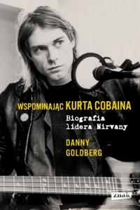 Wspominając Kurta Cobaina. Biografia lidera Nirvany - Danny Goldberg  | mała okładka