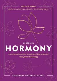 Sposób na hormony. Jak naturalnie pozbyć się zaburzeń hormonalnych i odzyskać równowagę - Sara Gottfried | mała okładka