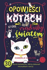 Opowieści o kotach, które rządziły światem. 30 kocich bohaterów, którzy dokonali niezwykłych rzeczy - Hamilton Kimberlie | mała okładka