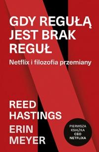 Gdy regułą jest brak reguł. Netflix i filozofia przemiany - Hastings Reed, Meyer Erin   mała okładka
