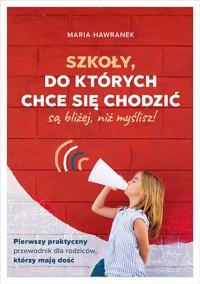 Szkoły, do których chce się chodzić (są bliżej, niż myślisz)  - Maria Hawranek | mała okładka