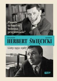 Pisanie to bardzo bolesna przyjemność. Listy 1951-1967 - Herbert Zbigniew, Święcicki Henryk | mała okładka