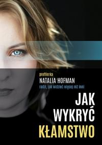Jak wykryć kłamstwo. Profilerka Natalia Hofman radzi, jak widzieć więcej - Natalia Hofman | mała okładka