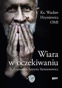 Wiara w oczekiwaniu - Wacław Hryniewicz, Justyna Siemienowicz | mała okładka