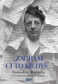 Zagram ci to kiedyś. Stanisław Radwan w rozmowie z Jerzym Illgiem - Jerzy Illg | mała okładka
