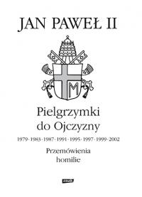 Pielgrzymki do Ojczyzny 1979, 1983, 1987, 1991, 1995, 1997, 1999, 2002. Przemówienia, homilie - papież   Jan Paweł II  | mała okładka