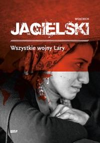 Wszystkie wojny Lary - Wojciech Jagielski | mała okładka