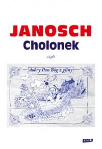 Cholonek, czyli dobry Pan Bóg z gliny -  Janosch  | mała okładka