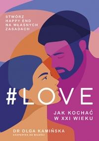 #LOVE. Jak kochać w XXI wieku - Kamińska Olga   mała okładka