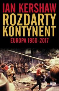 Rozdarty kontynent: Europa 1950-2017 - Kershaw Ian | mała okładka