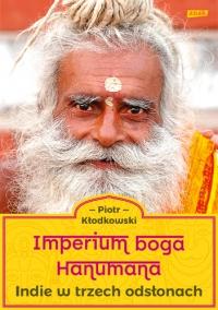 Imperium boga Hanumana. Indie w trzech odsłonach - Piotr Kłodkowski | mała okładka