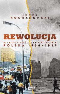 Rewolucja międzypaździernikowa. Polska 1956-1957 - Jerzy Kochanowski | mała okładka