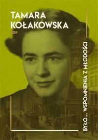 Było... wspomnienia z młodości - Kołakowska Tamara   mała okładka