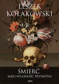 Śmierć jako własność prywatna  - Leszek Kołakowski | mała okładka