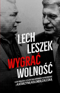 Lech, Leszek. Wygrać wolność - Katarzyna Kolenda-Zaleska, Leszek Balcerowicz, Lech Wałęsa | mała okładka