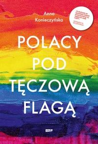 Polacy pod tęczową flagą  - Anna Konieczyńska | mała okładka