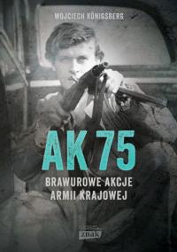 AK75. Brawurowe akcje Armii Krajowej - Wojciech Königsberg | mała okładka