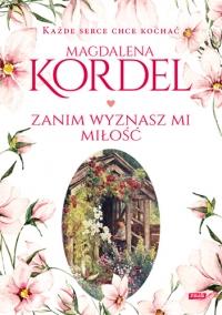 Zanim wyznasz mi miłość  - Kordel Magdalena | mała okładka