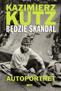 Będzie skandal. Autoportret Kazimierza Kutza - Kazimierz Kutz | mała okładka
