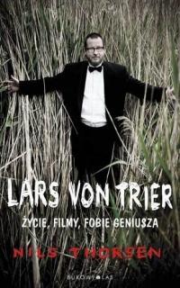 Lars von Trier Życie, filmy, fobie geniusza - Nils Thorsen | mała okładka