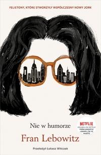 Nie w humorze  - Lebowitz Fran | mała okładka