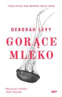 Gorące mleko - Deborah Levy | mała okładka