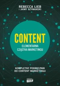 CONTENT. Elementarna cząstka marketingu - Rebecca Lieb, Jaimy Szymanski | mała okładka