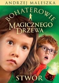 Bohaterowie Magicznego Drzewa. Stwór - Maleszka Andrzej | mała okładka