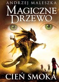 Magiczne Drzewo. Cień smoka (wyd. 2020) - Maleszka Andrzej | mała okładka